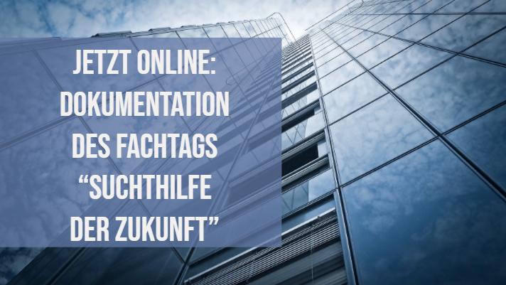"""Jetzt online: Dokumentation des Fachtags """"Suchthilfe der Zukunft"""""""