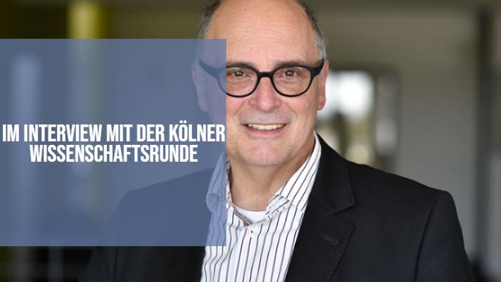 Im Interview mit der Kölner Wissenschaftsrunde