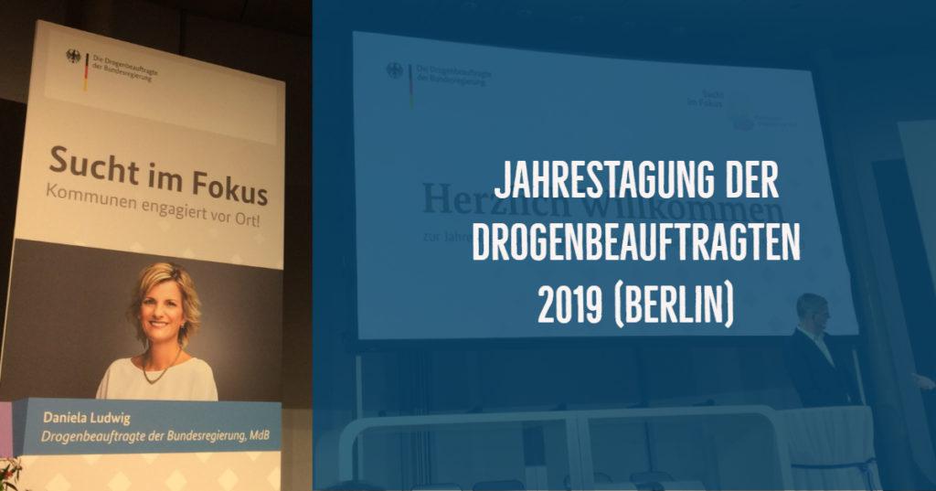 Jahrestagung der Drogenbeauftragten 2019 in Berlin (Bericht + Fotos)