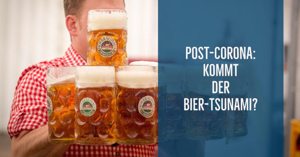 Corona und Alkohol: Ein Bier-Tsunami im Anrollen?!
