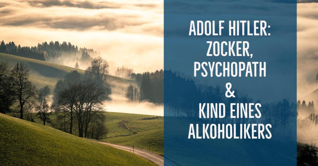 Adolf Hitler – Zocker, Psychopath und Kind eines Alkoholikers
