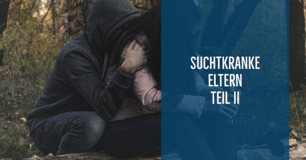 Suchtkranke Eltern – ein psychisches Risiko für Kinder!? Teil 2: Suchtmittelspezifische und suchtmittelunabhängige Risikofaktoren.