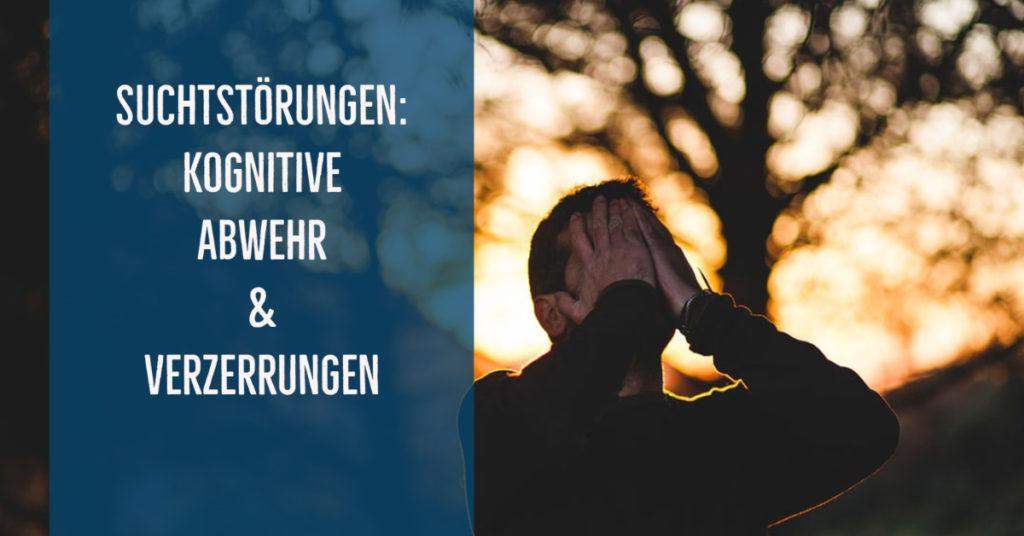 Sucht als Wahrnehmungs- und Denkstörung: Kognitive Abwehr und Verzerrungen bei Suchtstörungen