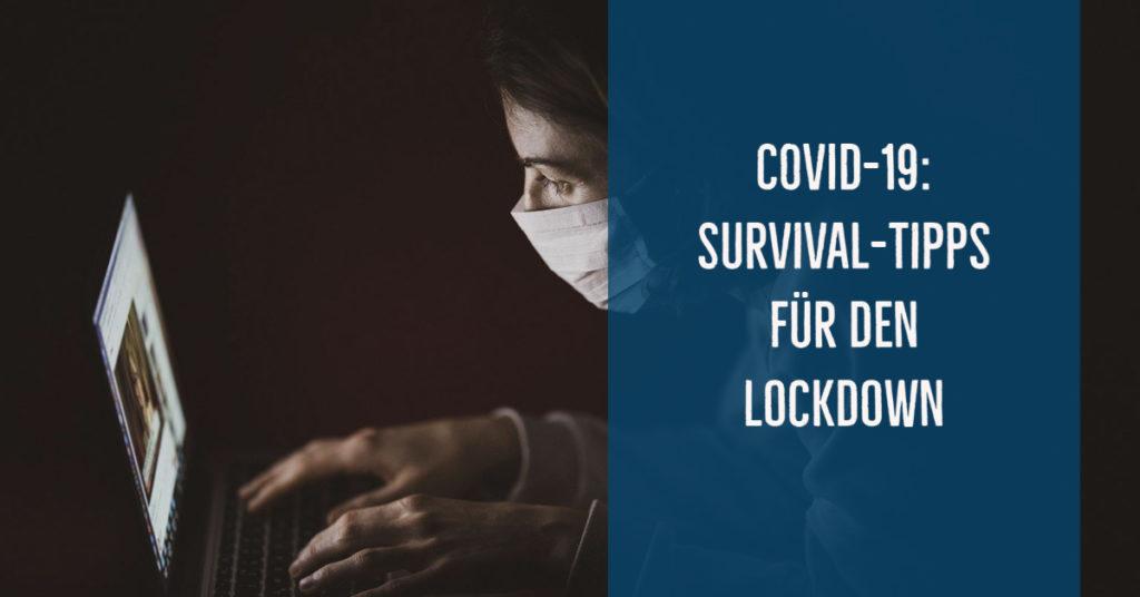 Corona-Lockdown Survival-Tipps für alle, die gut durch die Krise kommen wollen (nicht nur für Suchtkranke und Angehörige!).