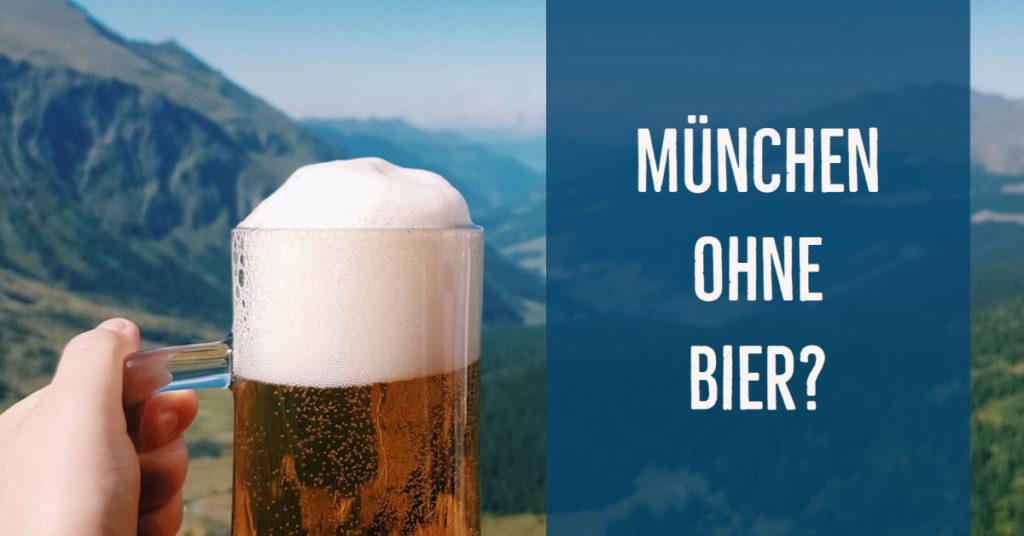 München ohne Bier? Ja, träum ich denn…Eine Glosse aus dem 21. Jahrhundert