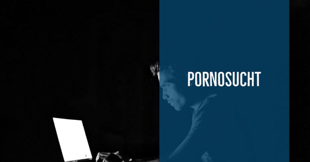 Pornosucht – Fakten, Hintergründe und Hilfen