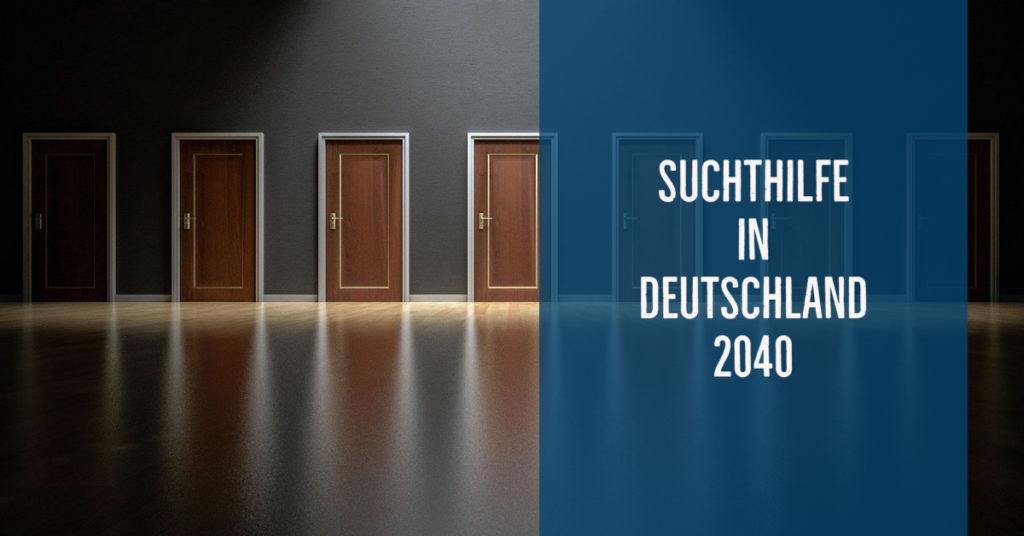 Suchthilfe in Deutschland 2040: Prävention, Beratung und Behandlung unter sich wandelnden gesellschaftlichen Bedingungen